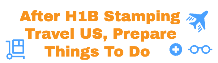 After H1B Stamping - Check List - Things to Do to Enter US