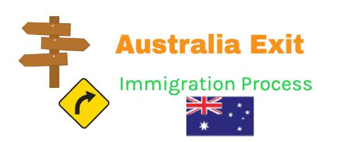 Australia Exit Immigration Process Info