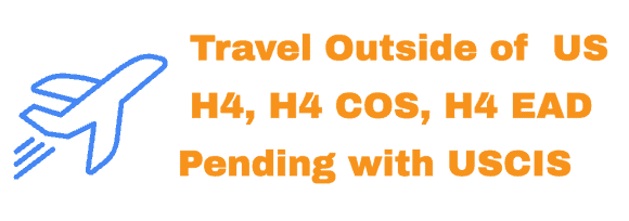 Travel outside of US with H4 or H4 EAD Pending Information