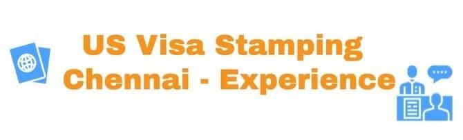US Visa Stamping Experience - Chennai - 2019 India
