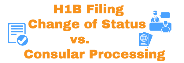 H1B Visa Change of Status vs Consular Processing Difference Info