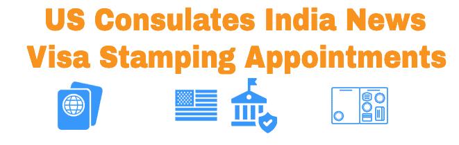 US Visa Stamping in India - Consulates News Updates