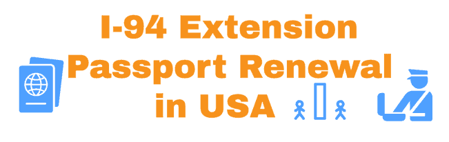 I-94 Extension in USA with Passport Renewal Experience