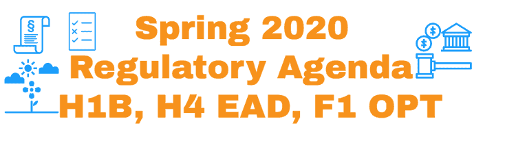 Spring 2020 Regulatory Agenda - H1B H4 EAD F1 OPT other items