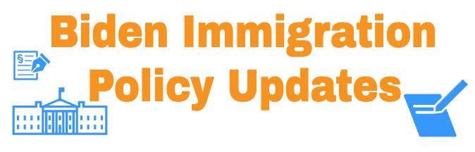 Biden Immigration Policy Updates 2021