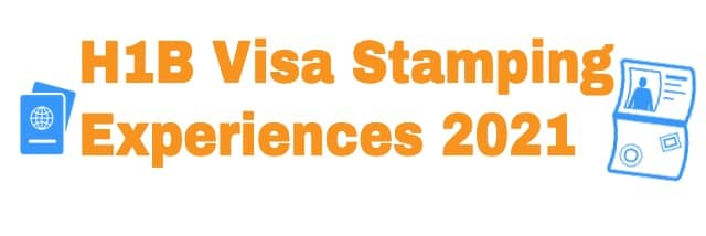 H1B Visa Stamping Experiences 2021 by Consulate