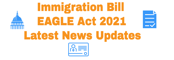 Immigration Bill EAGLE ACT 2021 Latest News Updates