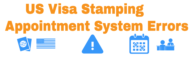 US Visa Stamping Appointment System Errors